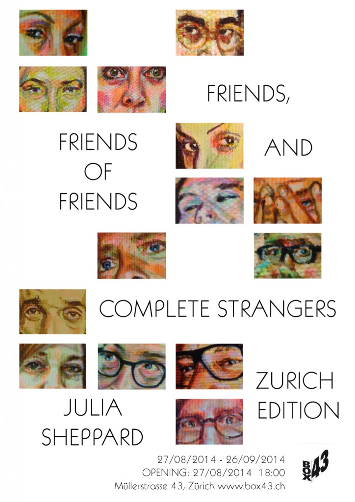 "Julia Sheppard. ""Friends, Friends of Friends and complete Strangers: Zurich Edition"" @ Box43"